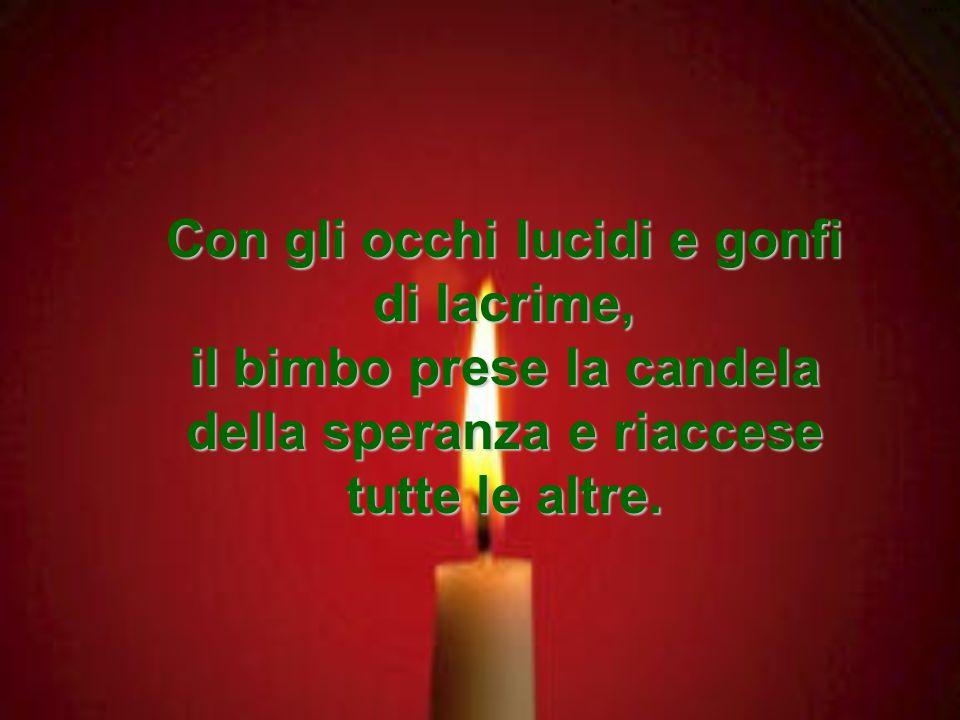 Con gli occhi lucidi e gonfi di lacrime, il bimbo prese la candela della speranza e riaccese tutte le altre.