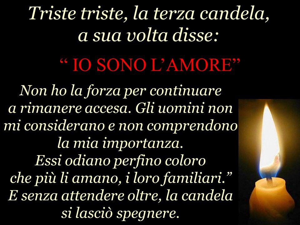 """Triste triste, la terza candela, a sua volta disse: """" IO SONO L'AMORE"""" Non ho la forza per continuare a rimanere accesa. Gli uomini non mi considerano"""