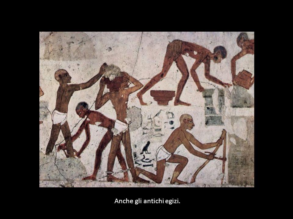 Anche gli antichi egizi.
