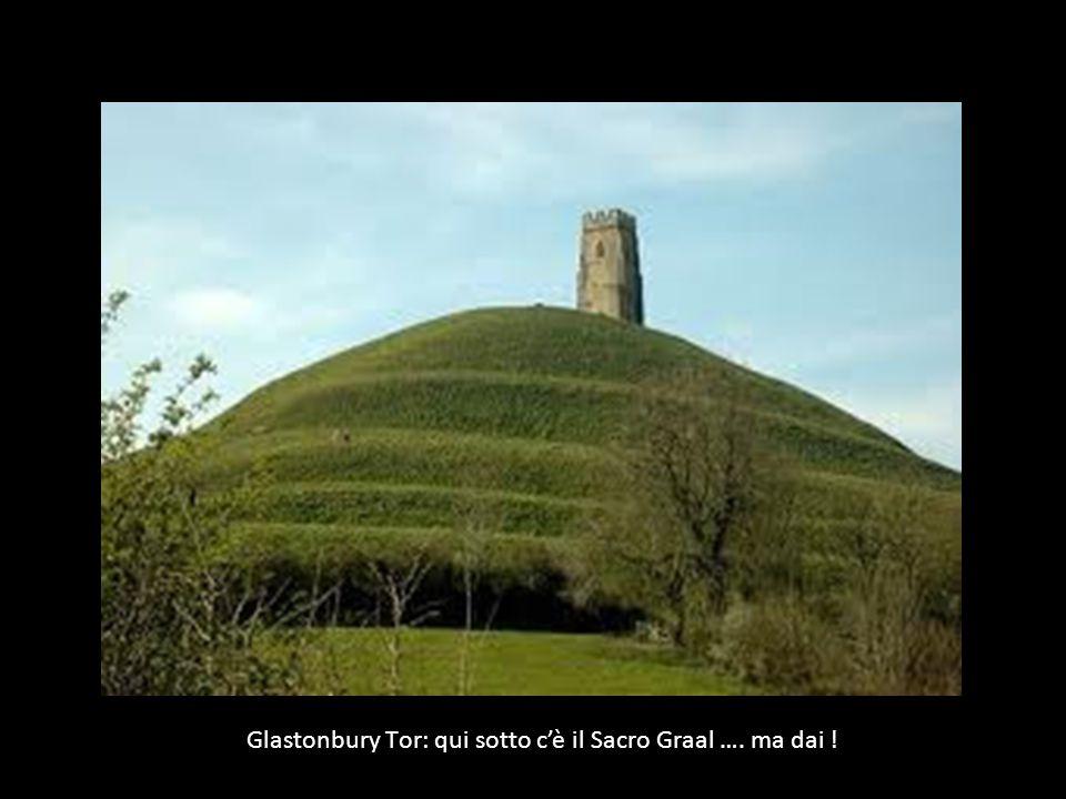 Glastonbury Tor: qui sotto c'è il Sacro Graal …. ma dai !