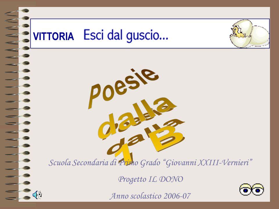 VITTORIA Scuola Secondaria di Primo Grado Giovanni XXIII-Vernieri Progetto IL DONO Anno scolastico 2006-07