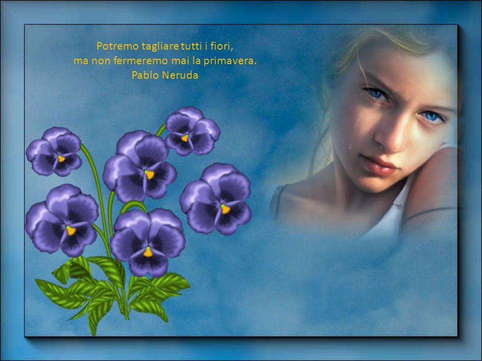 Gli occhi hanno sete perché esistono i tuoi occhi. La bocca ha sete perché esistono i tuoi baci. Pablo Neruda