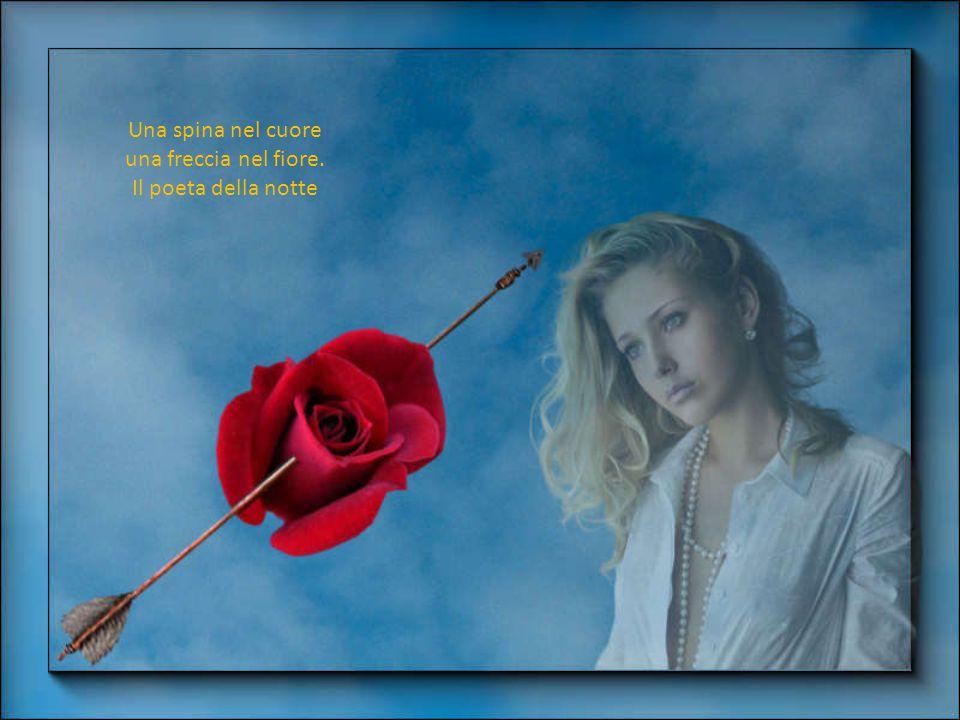 Chi porta i fiori porta amore con tutto il suo cuore. Il poeta della notte
