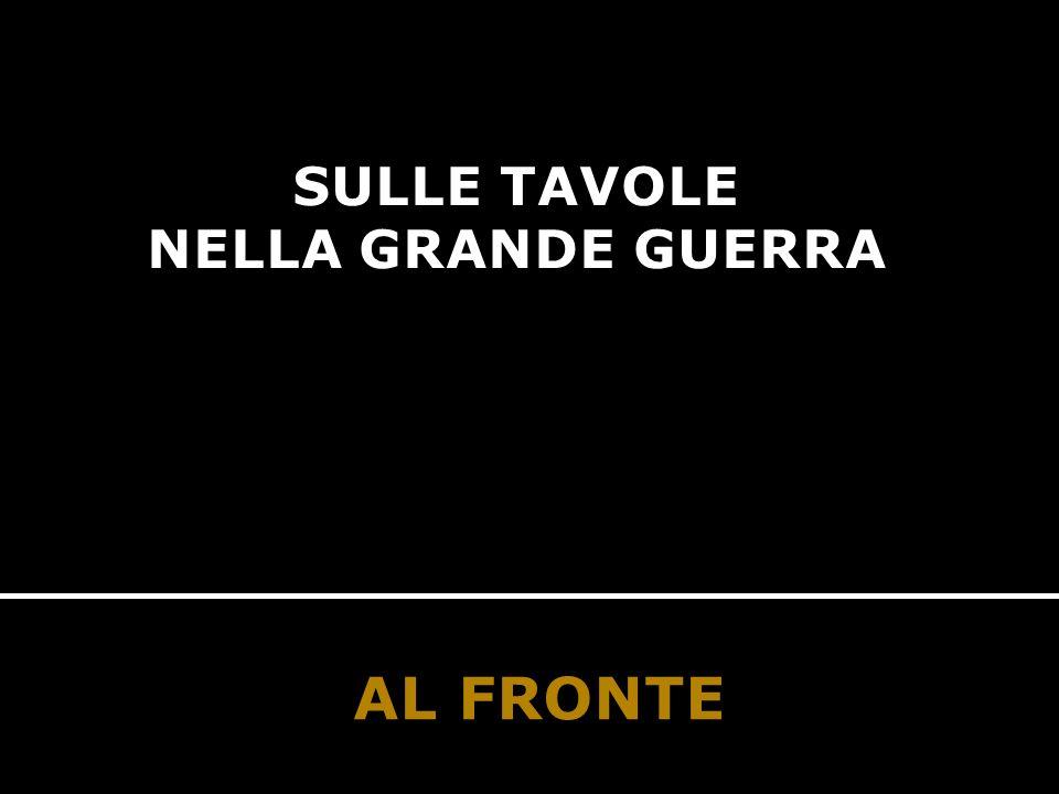 SULLE TAVOLE NELLA GRANDE GUERRA AL FRONTE AL FRONTE