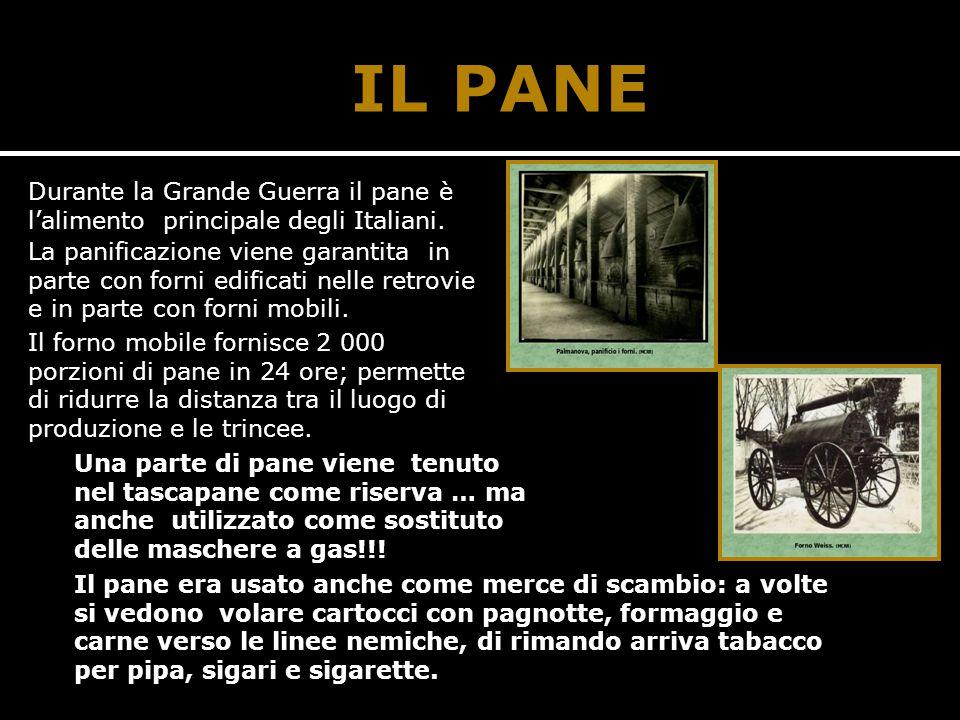 IL PANE Durante la Grande Guerra il pane è l'alimento principale degli Italiani. La panificazione viene garantita in parte con forni edificati nelle r