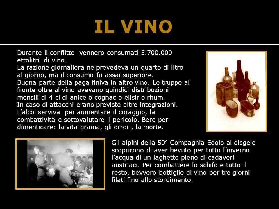IL VINO Durante il conflitto vennero consumati 5.700.000 ettolitri di vino.
