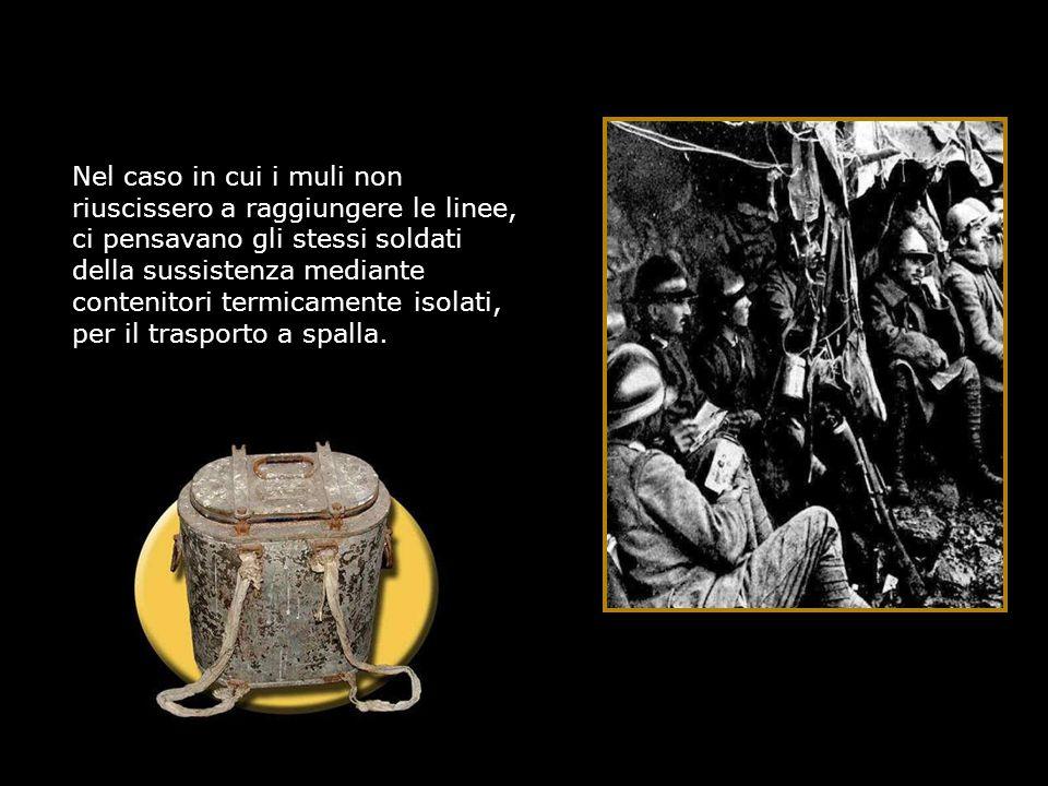 Nel caso in cui i muli non riuscissero a raggiungere le linee, ci pensavano gli stessi soldati della sussistenza mediante contenitori termicamente isolati, per il trasporto a spalla.