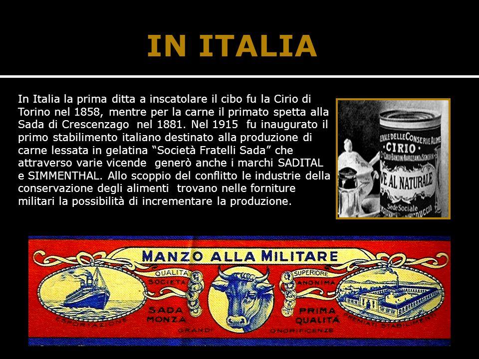 IN ITALIA In Italia la prima ditta a inscatolare il cibo fu la Cirio di Torino nel 1858, mentre per la carne il primato spetta alla Sada di Crescenzago nel 1881.