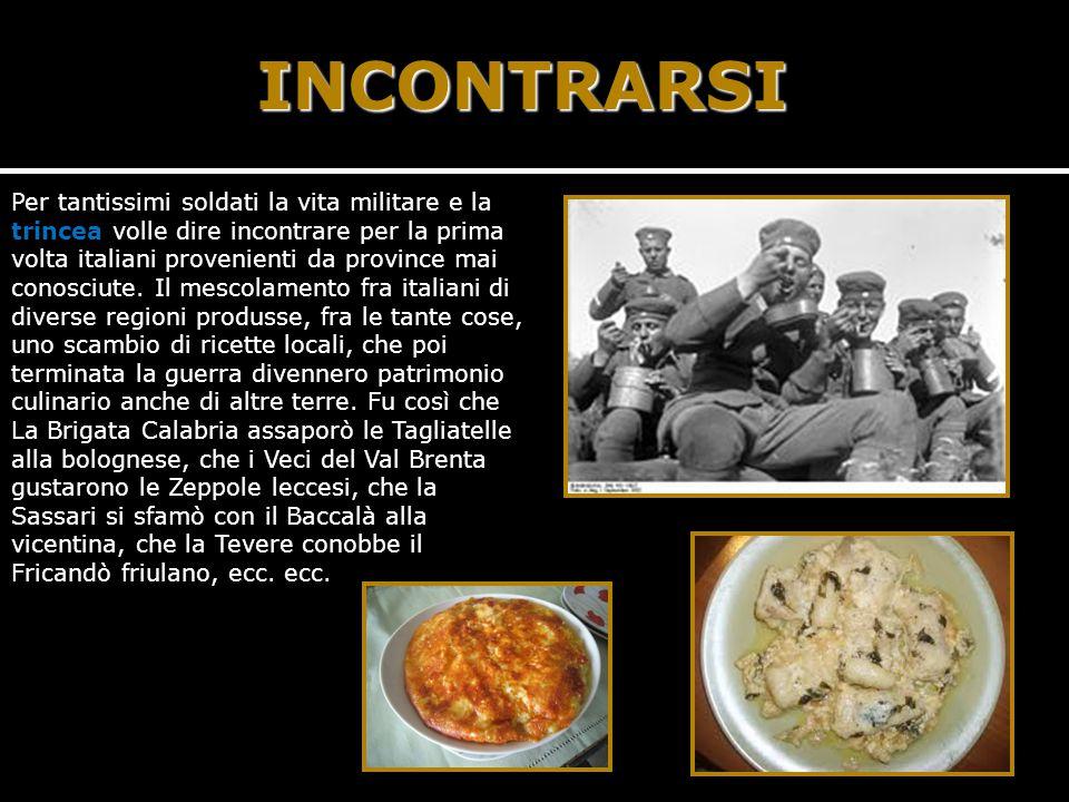 INCONTRARSI Per tantissimi soldati la vita militare e la trincea volle dire incontrare per la prima volta italiani provenienti da province mai conosciute.