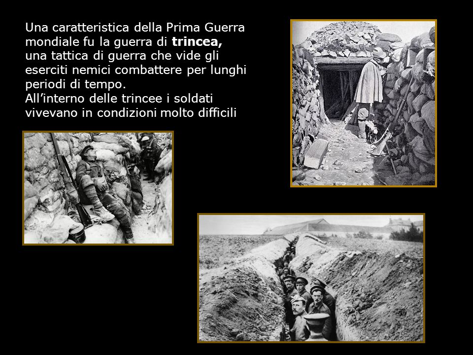 Una caratteristica della Prima Guerra mondiale fu la guerra di trincea, una tattica di guerra che vide gli eserciti nemici combattere per lunghi periodi di tempo.