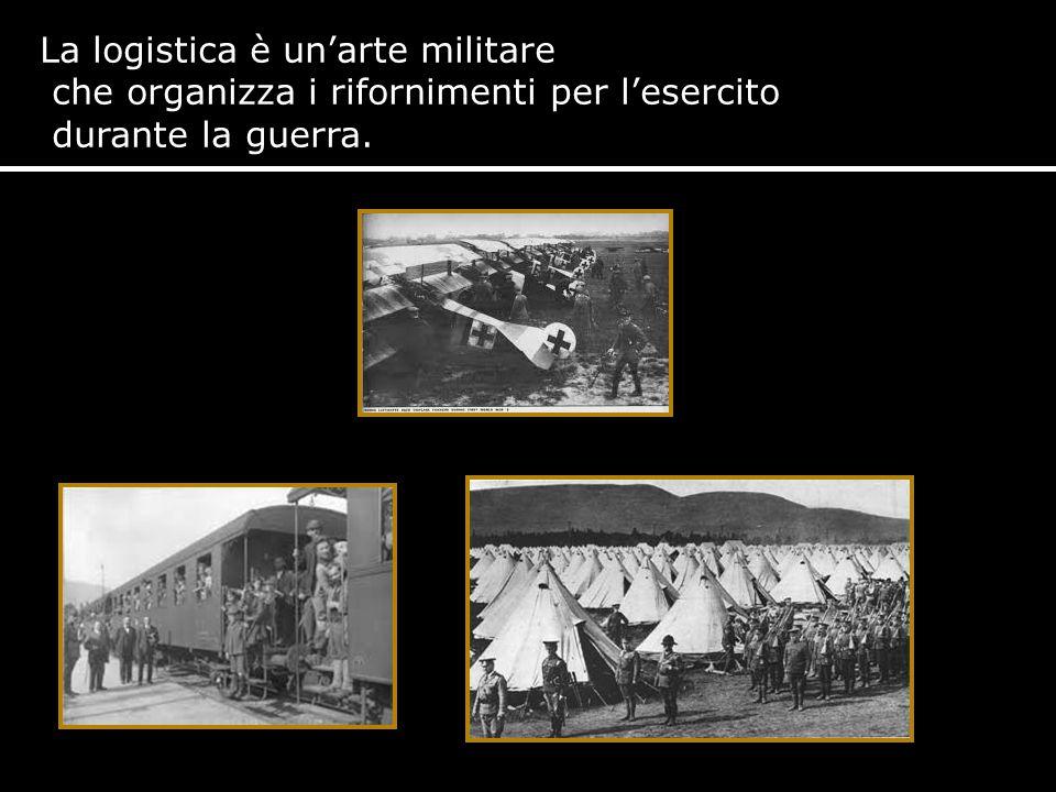 La logistica è un'arte militare che organizza i rifornimenti per l'esercito durante la guerra.
