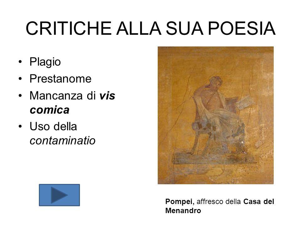 CRITICHE ALLA SUA POESIA Plagio Prestanome Mancanza di vis comica Uso della contaminatio Pompei, affresco della Casa del Menandro
