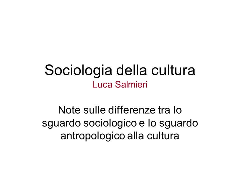 Sociologia della cultura Luca Salmieri Note sulle differenze tra lo sguardo sociologico e lo sguardo antropologico alla cultura