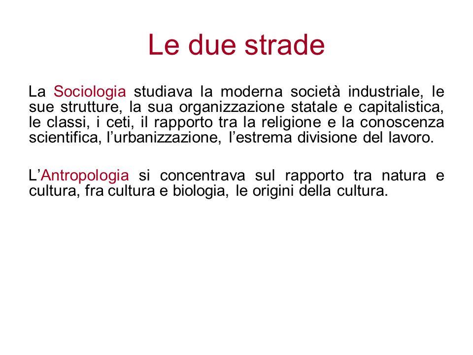 Le due strade La Sociologia studiava la moderna società industriale, le sue strutture, la sua organizzazione statale e capitalistica, le classi, i cet