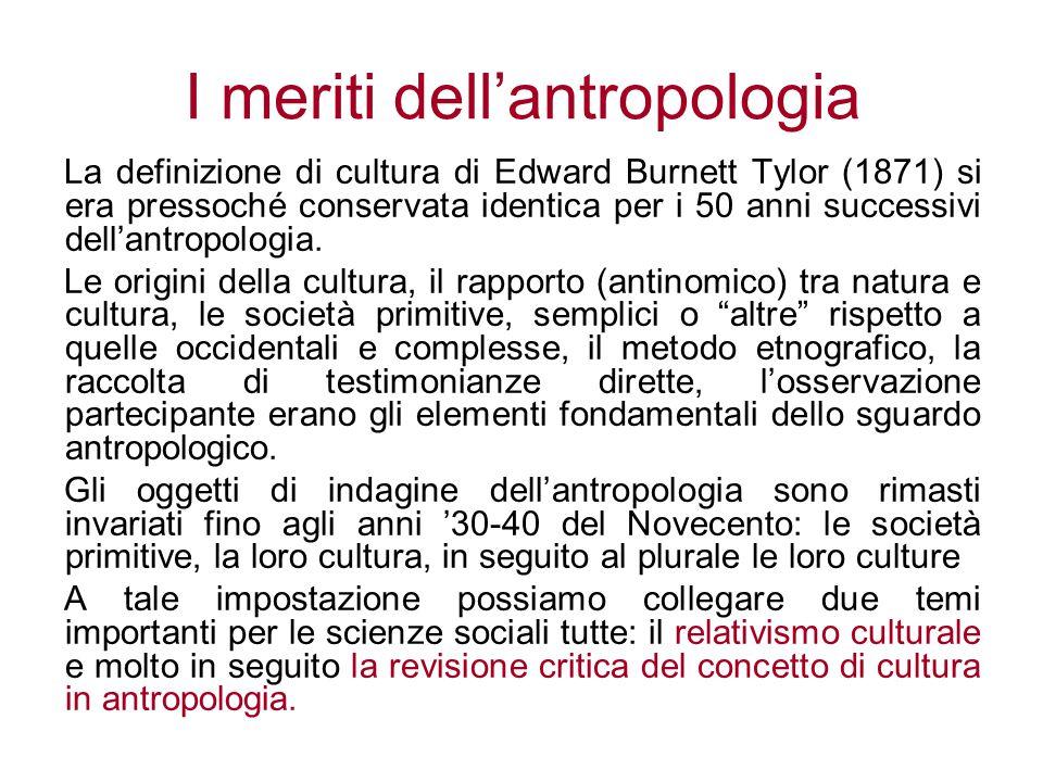 I meriti dell'antropologia La definizione di cultura di Edward Burnett Tylor (1871) si era pressoché conservata identica per i 50 anni successivi dell
