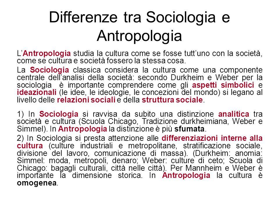 Differenze tra Sociologia e Antropologia L'Antropologia studia la cultura come se fosse tutt'uno con la società, come se cultura e società fossero la