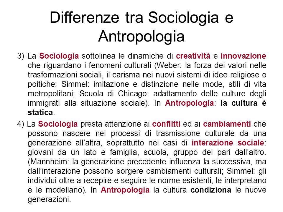 Differenze tra Sociologia e Antropologia 3) La Sociologia sottolinea le dinamiche di creatività e innovazione che riguardano i fenomeni culturali (Web