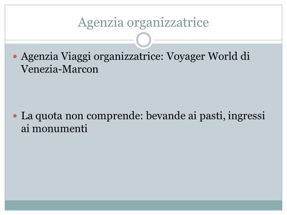 Agenzia organizzatrice Agenzia Viaggi organizzatrice: Voyager World di Venezia-Marcon La quota non comprende: bevande ai pasti, ingressi ai monumenti