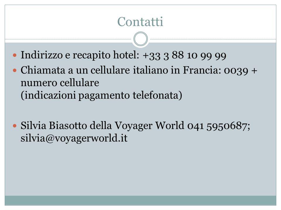 Contatti Indirizzo e recapito hotel: +33 3 88 10 99 99 Chiamata a un cellulare italiano in Francia: 0039 + numero cellulare (indicazioni pagamento tel