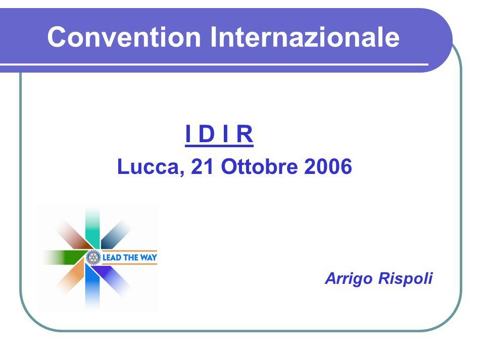 Convention Internazionale I D I R Lucca, 21 Ottobre 2006 Arrigo Rispoli