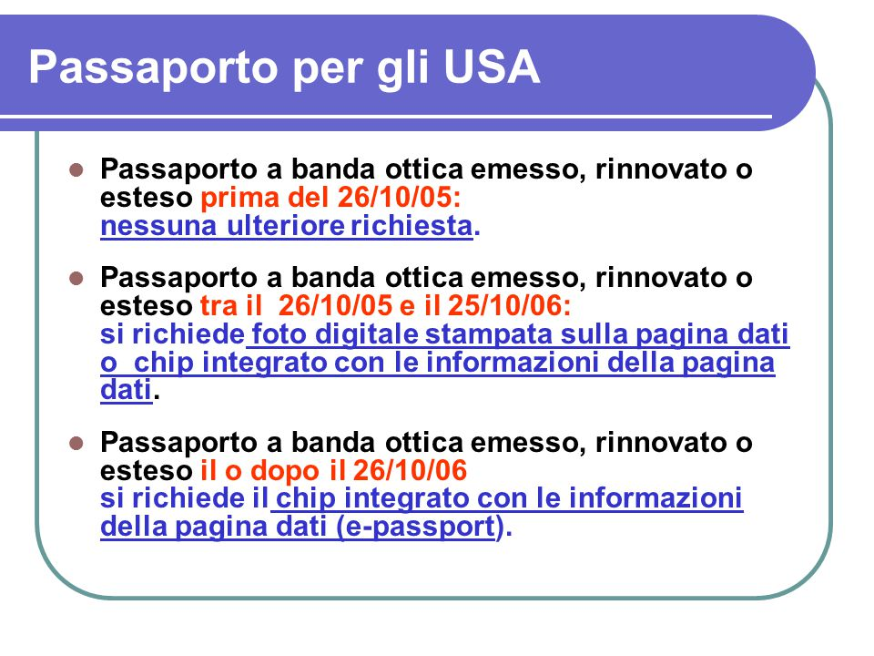 Passaporto per gli USA Passaporto a banda ottica emesso, rinnovato o esteso prima del 26/10/05: nessuna ulteriore richiesta.