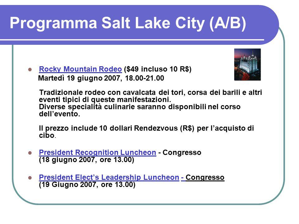 Programma Salt Lake City (A/B) Rocky Mountain Rodeo ($49 incluso 10 R$) Martedì 19 giugno 2007, 18.00-21.00 Tradizionale rodeo con cavalcata dei tori, corsa dei barili e altri eventi tipici di queste manifestazioni.