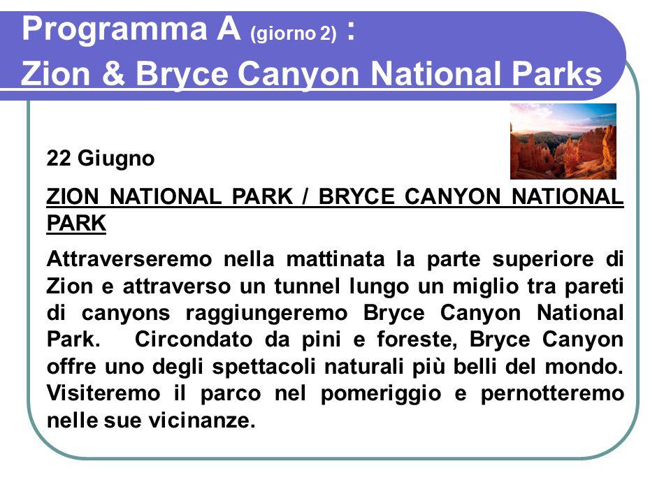 Programma A (giorno 2) : Zion & Bryce Canyon National Parks 22 Giugno ZION NATIONAL PARK / BRYCE CANYON NATIONAL PARK Attraverseremo nella mattinata la parte superiore di Zion e attraverso un tunnel lungo un miglio tra pareti di canyons raggiungeremo Bryce Canyon National Park.
