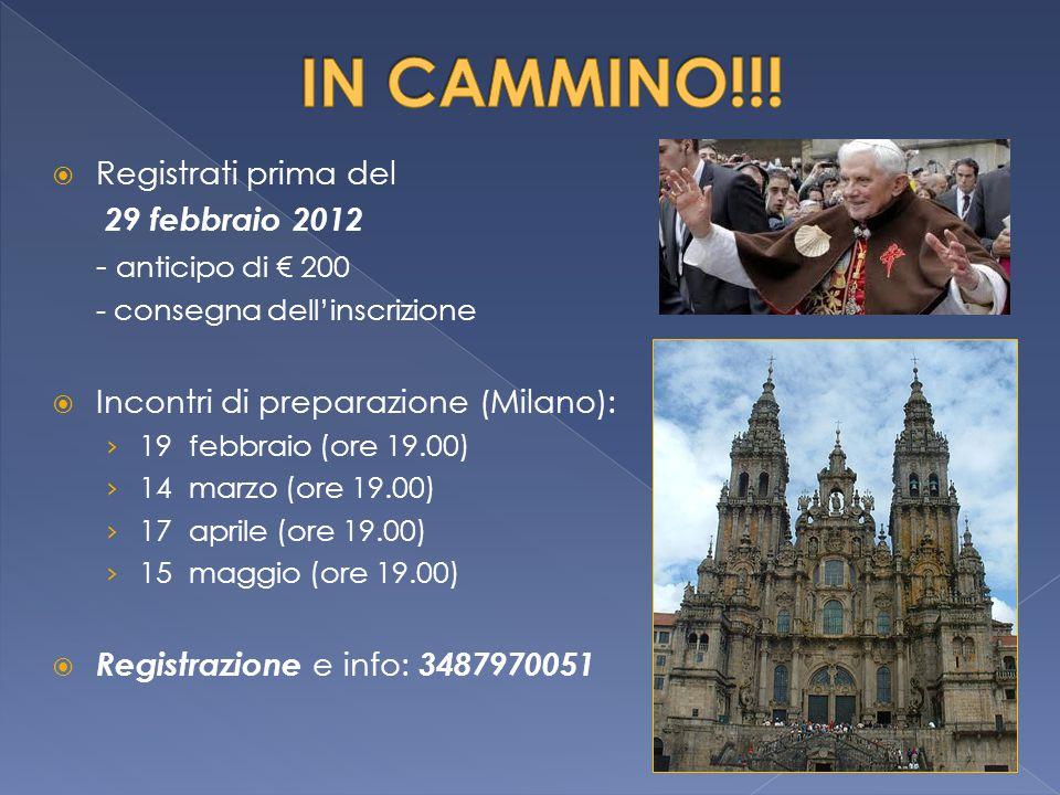  Registrati prima del 29 febbraio 2012 - anticipo di € 200 - consegna dell'inscrizione  Incontri di preparazione (Milano): › 19 febbraio (ore 19.00)