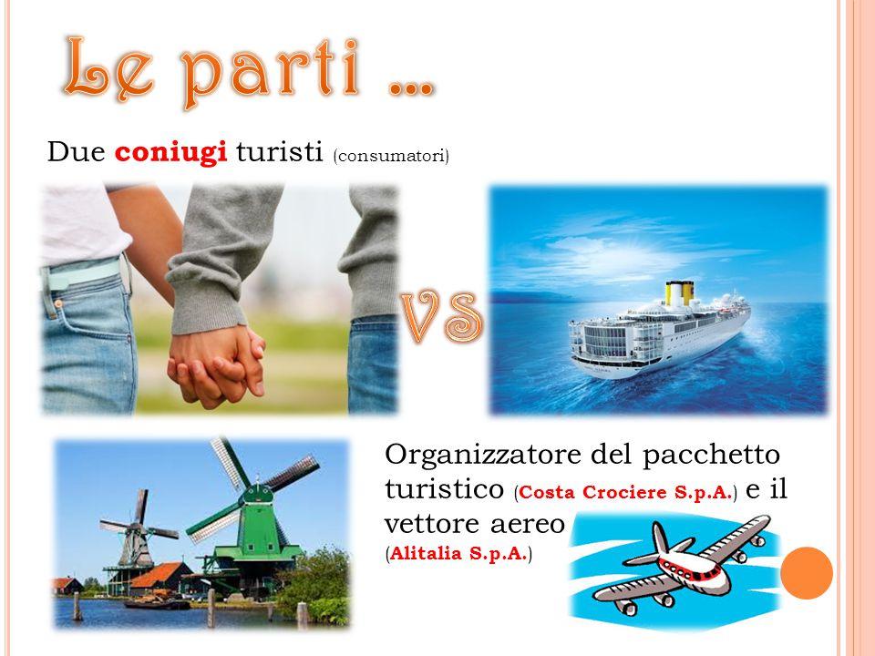 Due coniugi turisti (consumatori) Organizzatore del pacchetto turistico ( Costa Crociere S.p.A.