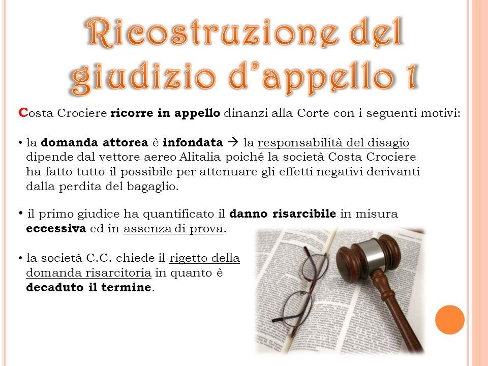 A giudizio della Corte i motivi di colpa sono: ritardo nella denuncia del reclamo (i due crocieristi sono rientrati in Italia 18 agosto 2003 mentre la proposizione del reclamo è stata notificata il 10 settembre 2003).