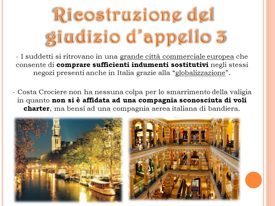 - I suddetti si ritrovano in una grande città commerciale europea che consente di comprare sufficienti indumenti sostitutivi negli stessi negozi presenti anche in Italia grazie alla globalizzazione .