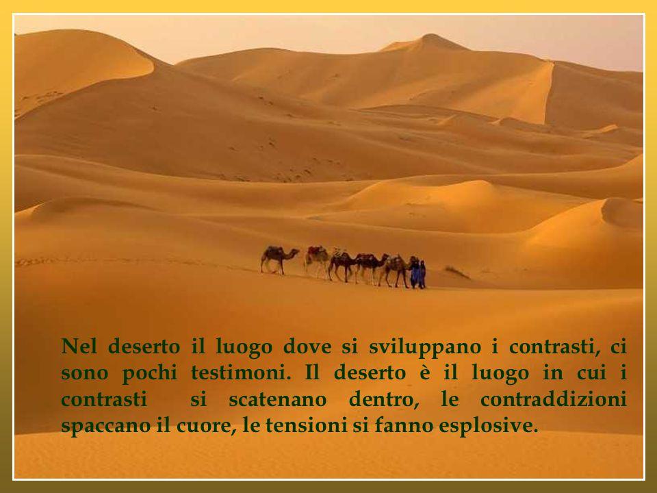 Nel deserto il luogo dove si sviluppano i contrasti, ci sono pochi testimoni.