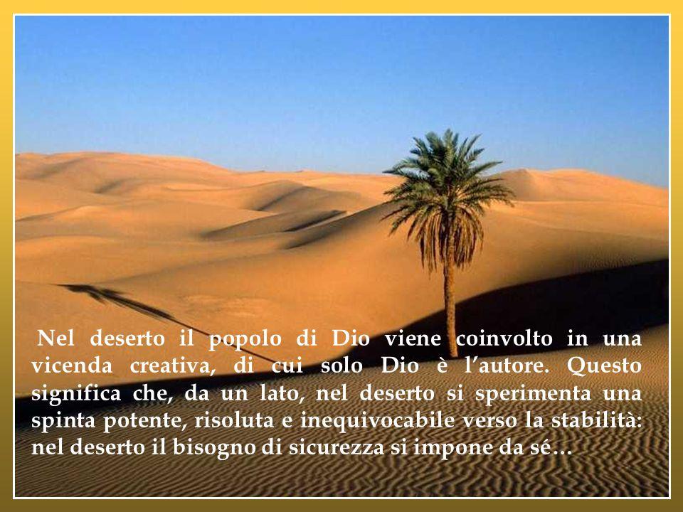 Nel deserto il popolo di Dio viene coinvolto in una vicenda creativa, di cui solo Dio è l'autore.