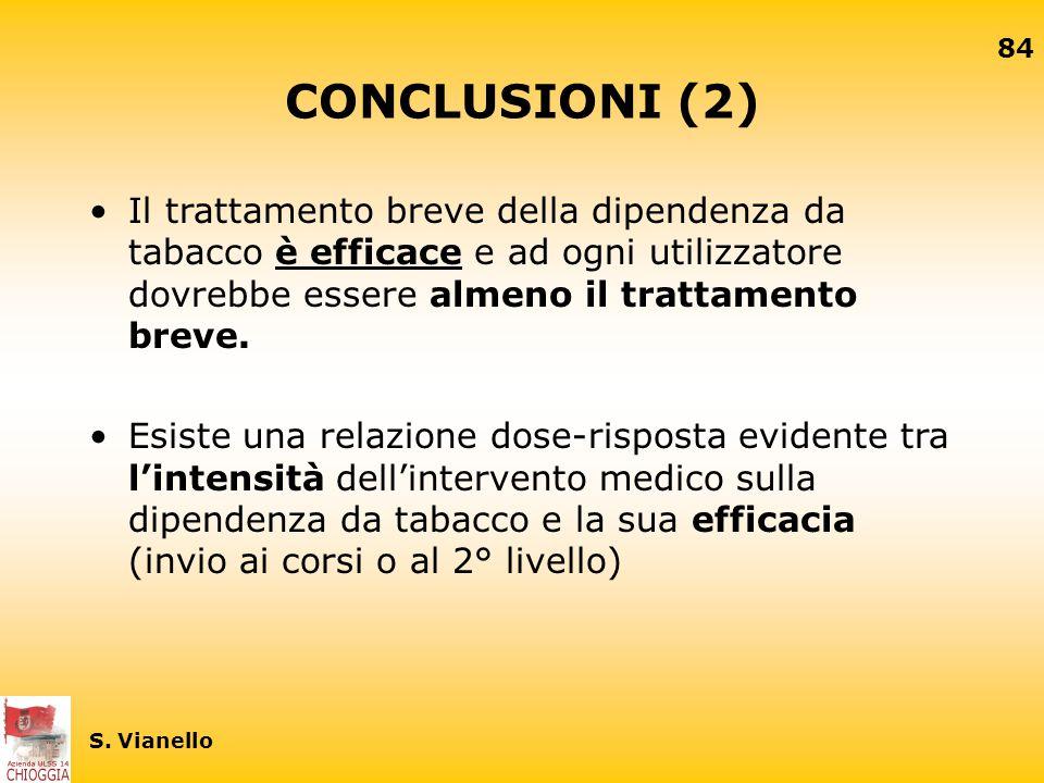 83 S. Vianello CONCLUSIONI (1) La dipendenza da tabacco è una malattia cronica che richiede trattamenti ripetuti fino al raggiungimento dell'astinenza