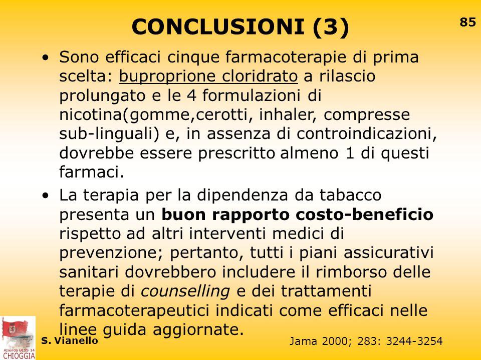 84 S. Vianello CONCLUSIONI (2) Il trattamento breve della dipendenza da tabacco è efficace e ad ogni utilizzatore dovrebbe essere almeno il trattament