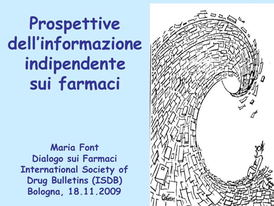 Prospettive dell'informazione indipendente sui farmaci Maria Font Dialogo sui Farmaci International Society of Drug Bulletins (ISDB) Bologna, 18.11.2009