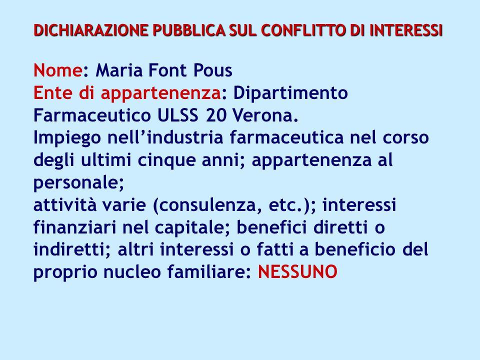DICHIARAZIONE PUBBLICA SUL CONFLITTO DI INTERESSI Nome: Maria Font Pous Ente di appartenenza: Dipartimento Farmaceutico ULSS 20 Verona.