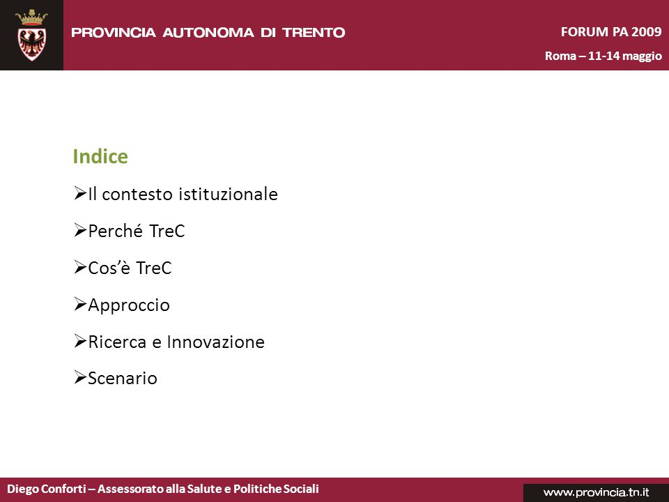 FORUM PA 2009 Roma – 11-14 maggio Diego Conforti – Assessorato alla Salute e Politiche Sociali Indice  Il contesto istituzionale  Perché TreC  Cos'è TreC  Approccio  Ricerca e Innovazione  Scenario