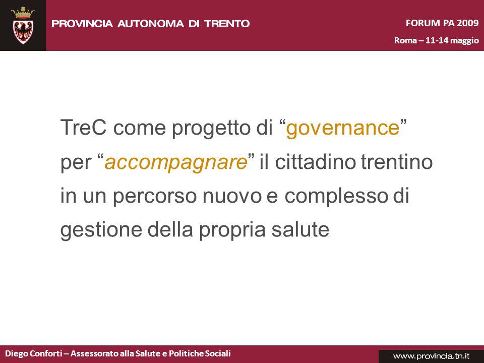 FORUM PA 2009 Roma – 11-14 maggio Diego Conforti – Assessorato alla Salute e Politiche Sociali TreC come progetto di governance per accompagnare il cittadino trentino in un percorso nuovo e complesso di gestione della propria salute
