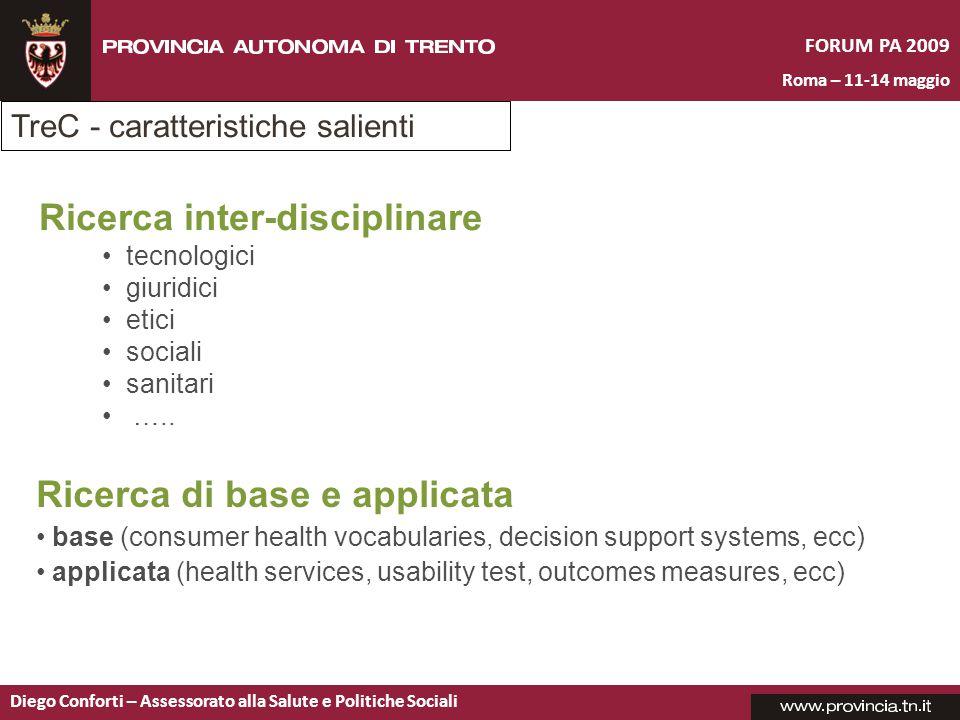 FORUM PA 2009 Roma – 11-14 maggio Diego Conforti – Assessorato alla Salute e Politiche Sociali Ricerca inter-disciplinare tecnologici giuridici etici sociali sanitari …..
