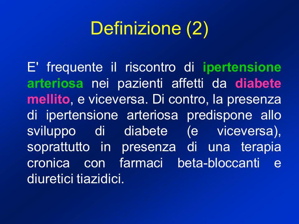 Definizione (2) E' frequente il riscontro di ipertensione arteriosa nei pazienti affetti da diabete mellito, e viceversa. Di contro, la presenza di ip