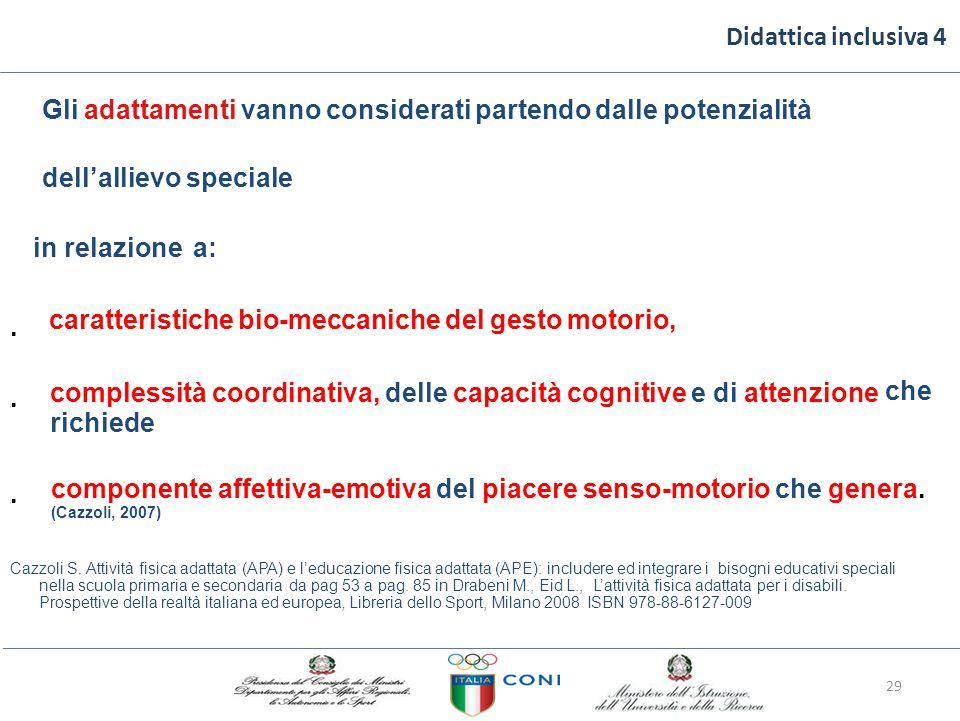 Didattica inclusiva 4 Gli adattamenti vanno considerati partendo dalle potenzialità dell'allievo speciale in relazione a:. caratteristiche bio-meccani