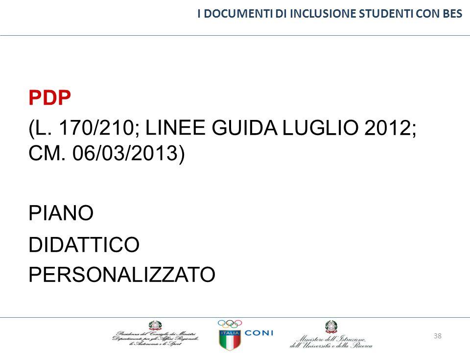 I DOCUMENTI DI INCLUSIONE STUDENTI CON BES PDP (L. 170/210; LINEE CM. 06/03/2013) GUIDALUGLIO2012; PIANO DIDATTICO PERSONALIZZATO 38