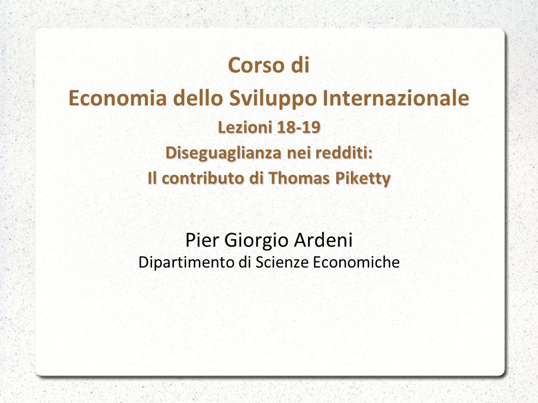 Lezioni 18-19 Diseguaglianza nei redditi: Il contributo di Thomas Piketty Corso di Economia dello Sviluppo Internazionale Lezioni 18-19 Diseguaglianza