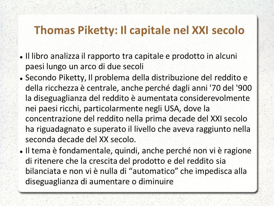 Thomas Piketty: Il capitale nel XXI secolo Il libro analizza il rapporto tra capitale e prodotto in alcuni paesi lungo un arco di due secoli Secondo P