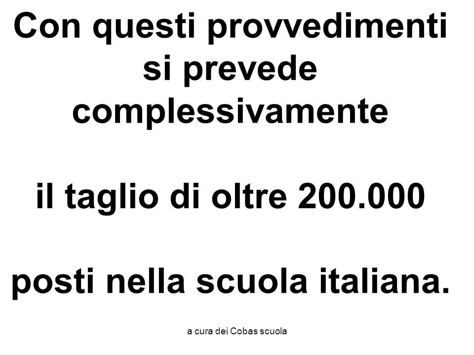 Con questi provvedimenti si prevede complessivamente il taglio di oltre 200.000 posti nella scuola italiana.