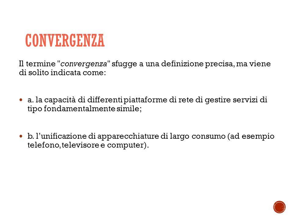 CONVERGENZA Il termine convergenza sfugge a una definizione precisa, ma viene di solito indicata come: a.