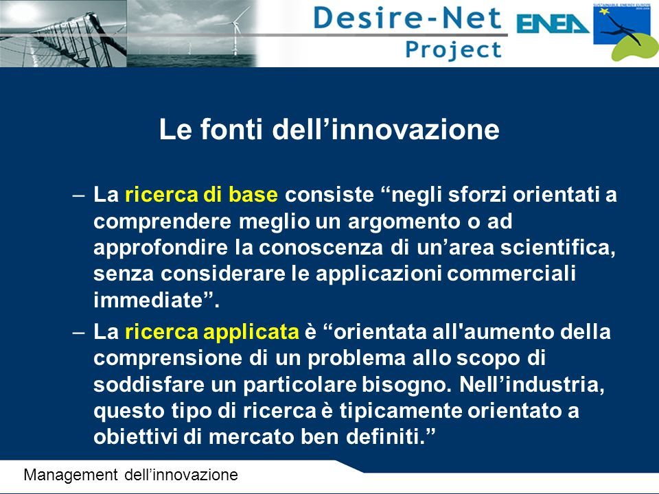 """Le fonti dell'innovazione –La ricerca di base consiste """"negli sforzi orientati a comprendere meglio un argomento o ad approfondire la conoscenza di un"""