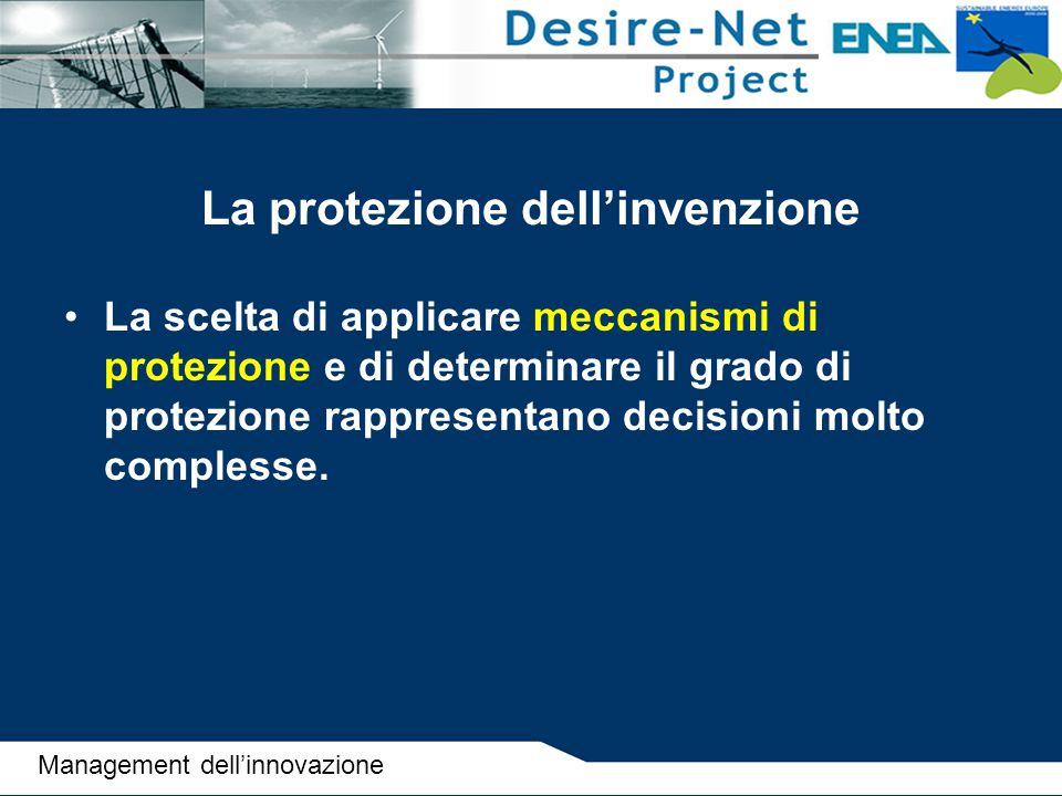 La protezione dell'invenzione La scelta di applicare meccanismi di protezione e di determinare il grado di protezione rappresentano decisioni molto co