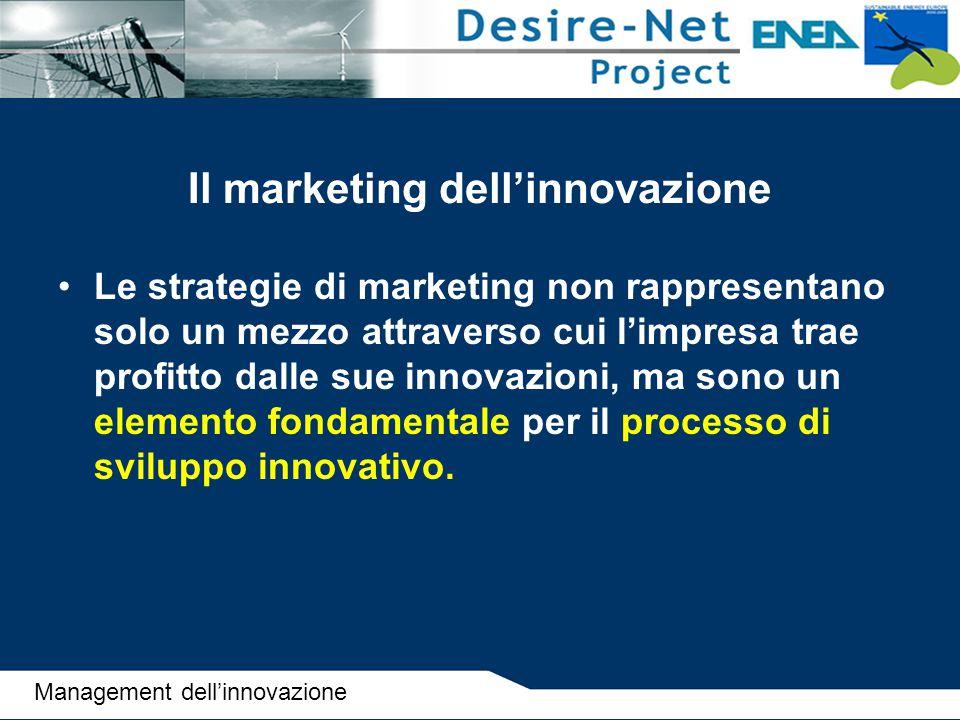 Il marketing dell'innovazione Le strategie di marketing non rappresentano solo un mezzo attraverso cui l'impresa trae profitto dalle sue innovazioni,